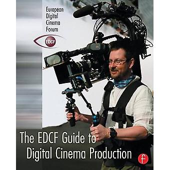 The Edcf Guide to Digital Cinema Production by Svanberg & Lars