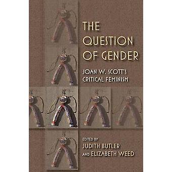 Spørgsmålet om køn Joan W. Scotts kritiske feminisme af Butler & Judith