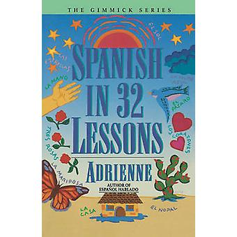 Spanish in 32 Lessons by Adrienne