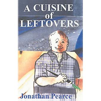 A Cuisine of Leftovers by Pearce & Jonathan