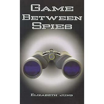 Game Between Spies by Jung & Elizabeth J.