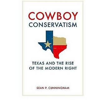Cowboy conservatorismo Texas e l'ascesa del diritto moderno di Cunningham & Sean P.