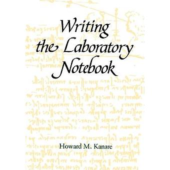 Writing the Laboratory Notebook by Kanare & H. M.