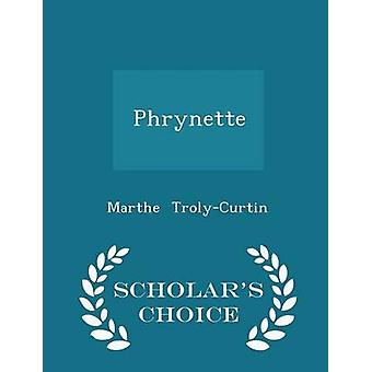 Phrynette  Scholars Choice Edition by TrolyCurtin & Marthe