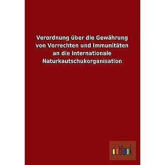 Verordnung Uber Die Gewahrung Von Vorrechten Und Immunitaten un Die Internationale Naturkautschukorganisation Ohne autor