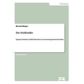 Die StieffamilieEigenart Struktur und Problematik von zusammengesetzten Familien by Mayer & Gernot