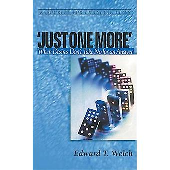 Just One More - When Desires Don't Take No for an Answer by Edward T W
