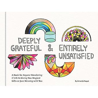 Deeply Grateful & Entirely Unsatisfied - A Book for Anyone Wondering i