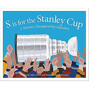 S Is for the Stanley Cup - A Hockey Championship Alphabet by Michael U