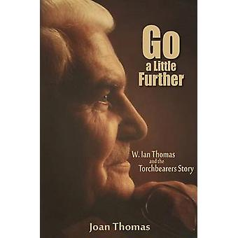 Go a Little Further - W. Ian Thomas by Joan Thomas - 9781619581760 Book