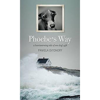 Phoebe's Way - A Heartwarming Tale of One Dog's Gift by Pamela Ditchof