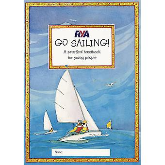RYA Go Sailing - A Practical Guide for Young People by Claudia Myatt -