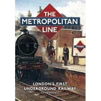 The Metropolitan Line - London's First Underground Railway by Clive Fo