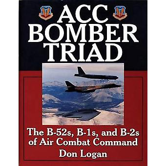 ACC Bomber Triad - The B-52s - B-1s and B-2s of Air Combat Command by