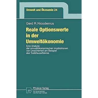 Reale Optionswerte in der Umweltkonomie Eine Analyse der umweltkonomischen Implikationen von Unsicherheit am Beispiel des Treibhauseffektes de Nicodemus et Gerd R.