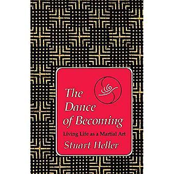 Dansen av att bli: leva liv som en Martial art
