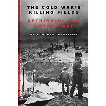 Cold Wars Killing Fields by Paul Thomas Chamberlin