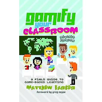 Gamify Your Classroom A Field Guide to GameBased Learning Revised Edition di Matthew Farber