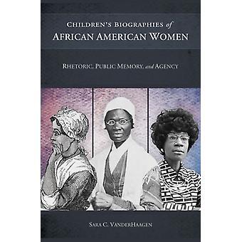 Barnens biografier av afroamerikanska kvinnor retorik Public Memory och Agency av Sara C Vanderhaagen