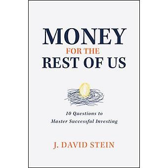 Geld voor de rest van ons 10 vragen om succesvol te beheersen door J. David Stein