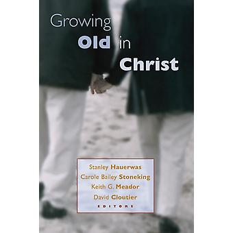 Growing Old in Christ by Hauerwas & Stanley