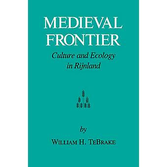 Medieval Frontier Culture and Ecology in Rijnland by Tebrake & William H.