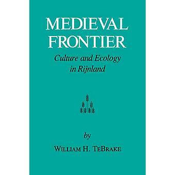 Mittelalterliche Grenzkultur und Ökologie in Rijnland von Tebrake & William H.