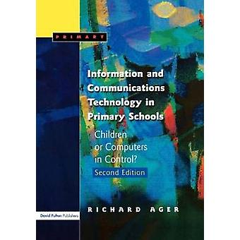 Information and Communications Technology in Primary Schools  Children or Computers in Control by Ager & Richard