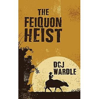 The Feiquon Heist by Wardle & D.C.J.