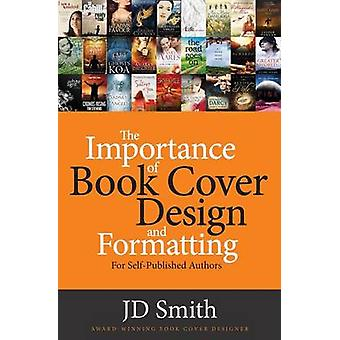 The Importance of Book Cover Design and Formatting by Smith & JD