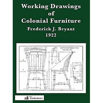 Working Drawings of Colonial Furniture by Bryant & Frederick J.