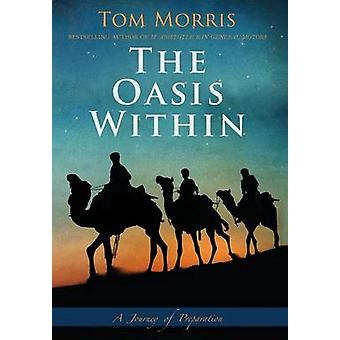 The Oasis Within A Journey of Preparation by Morris & Tom