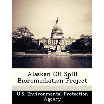 Alaskan Oil Spill Bioremediation Project by U.S. Environmental Protection Agency