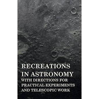Recreations in Astronomy  With Directions for Practical Experiments and Telescopic Work by Warren & Henry White