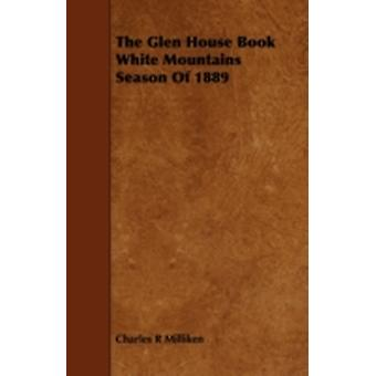 The Glen House Book White Mountains Season Of 1889 by Milliken & Charles R
