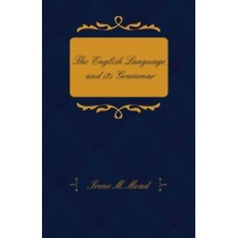 The English Language and Its Grammar by Mead & Irene M.