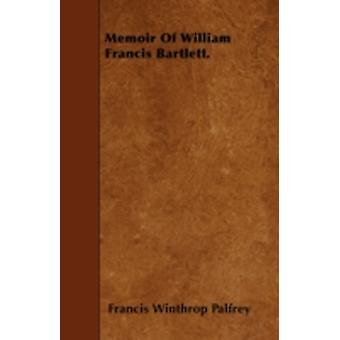 Memoir Of William Francis Bartlett. by Palfrey & Francis Winthrop