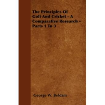 The Principles Of Golf And Cricket  A Comparative Research  Parts 1 To 3 by Beldam & George W.