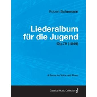 Liederalbum Fur Die Jugend  A Score for Voice and Piano Op.79 1849 by Schumann & Robert