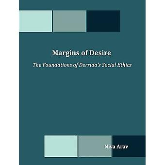 Margins of Desire The Foundations of Derridas Social Ethics by Arav & Niva