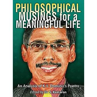 Philosophical Musings for a Meaningful Life An Analysis of K.V. Dominics Poems by Kumaran & S.