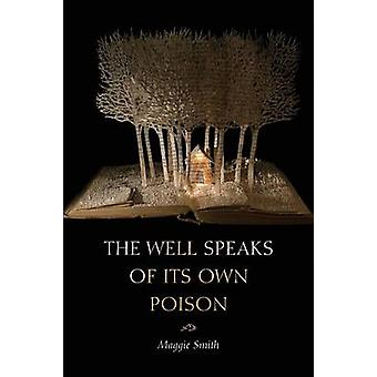 The Well Speaks of Its Own Poison by Smith & Maggie