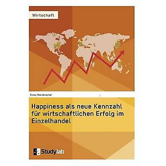 Happiness als neue Kennzahl fr wirtschaftlichen Erfolg im Einzelhandel by Steinbrecher & Sissy