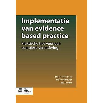 Implementatie van evidence based practice  Praktische tips voor een complexe verandering by Vermeulen & Hester