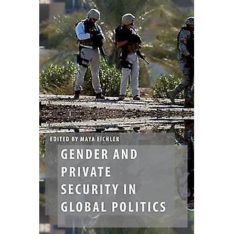 Gender and Private Security in Global Politics by Edited by Maya Eichler