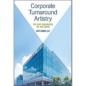 Corporate Turnaround Artistry: Fix any Business in 100 Tagen