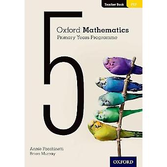 Oxford Mathematics Primary Years Programme Teacher Book 5 by Annie Fa