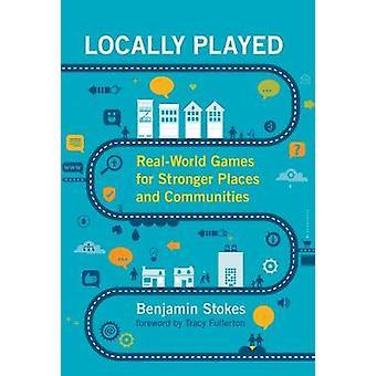Lokalt spelade - Real-World Spel för starkare platser och samhällen