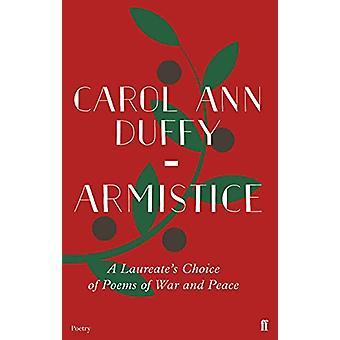 Armistice - A Laureate's Choice of Poems of War and Peace by Carol Ann