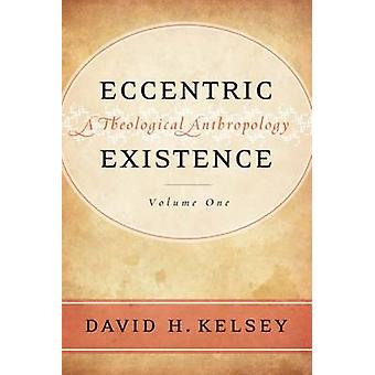 Eccentric Existence - Two Volume Set - A Theological Anthropology by D